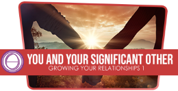 Growing Your Relationships I: You and Your Significant Other